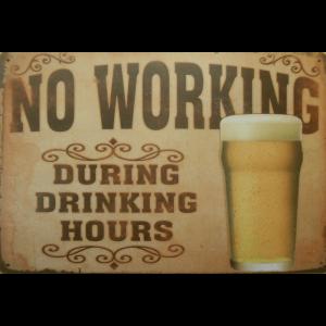 Metalen wandbord - NO WORKING During Drinking Hours