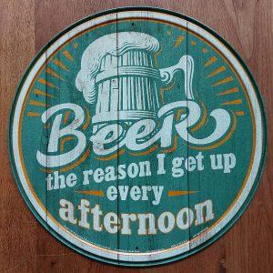 Beer – The reason I get up every afternoon – Metalen wandbord